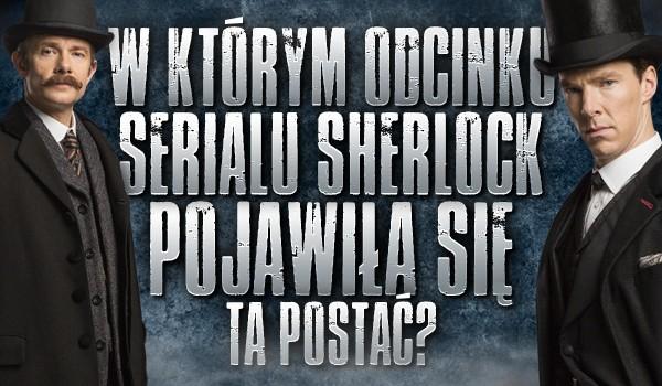 """W którym odcinku serialu """"Sherlock"""" pojawiła się ta postać?"""