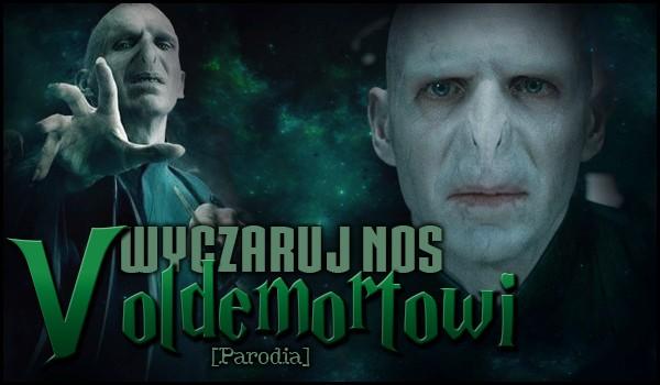 Wyczaruj nos Voldemortowi! [PARODIA]