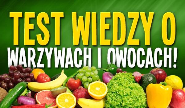 Test wiedzy o warzywach i owocach!