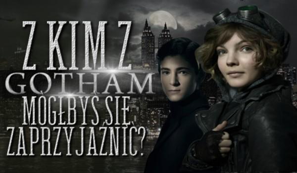 """Z kim z serialu """"Gotham"""" mógłbyś się zaprzyjaźnić?"""