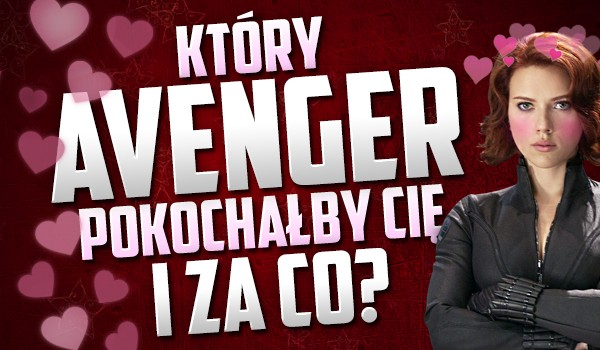Który Avengers pokochałby Cię i za co?