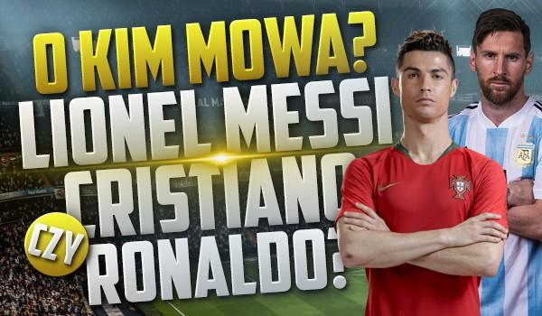 O kim mowa – Lionel Messi czy Cristiano Ronaldo?