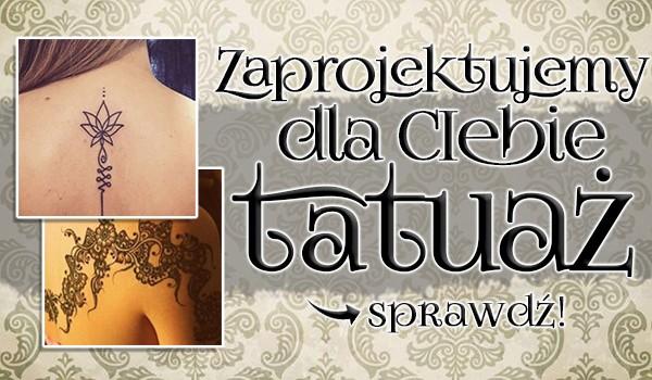 Zaprojektujemy dla Ciebie tatuaż!