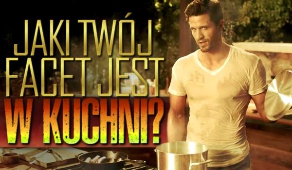 Jaki Twój facet jest w kuchni?