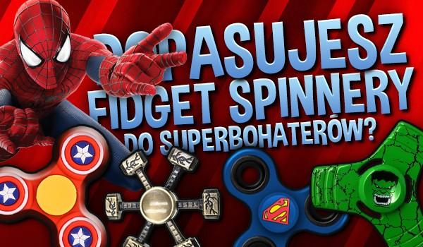 Dopasujesz fidget spinnery do superbohaterów?