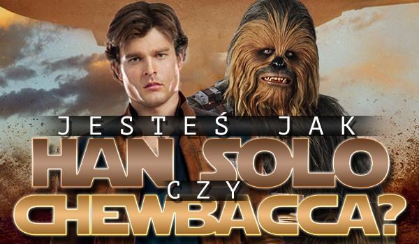 Jesteś bardziej jak Han Solo czy Chewbacca?