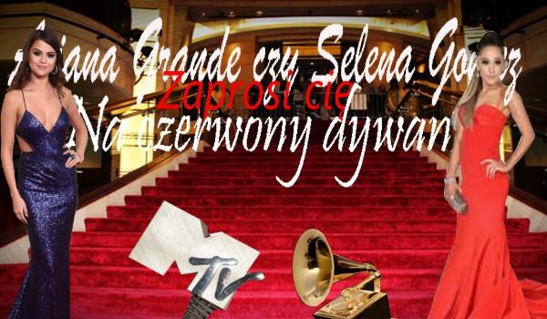 Ariana Grande Czy Selena Gomez Zaprosi Cię Na Czerwony Dywan