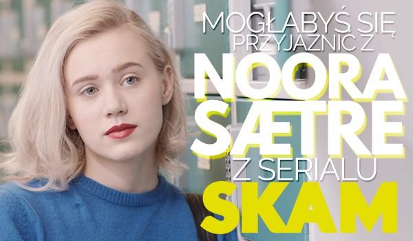 Czy mogłabyś się zaprzyjaźnić z Noorą Sætre?