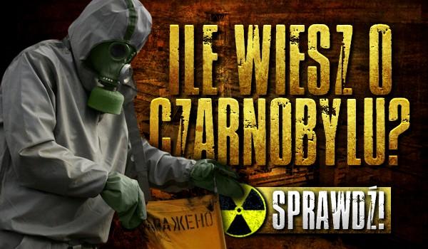 Ile wiesz o Czarnobylu?
