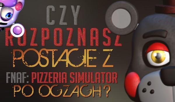 """Czy rozpoznasz postacie z """"Freddy Fazbear's Pizzeria Simulator"""" po oczach?"""