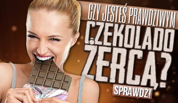 Czy jesteś prawdziwym czekoladożercą?