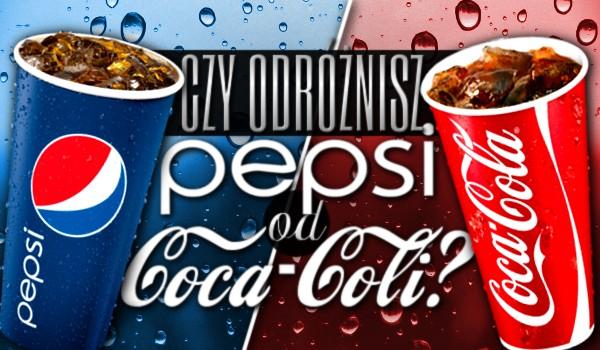 Odróżnisz Pepsi od Coca-Coli?