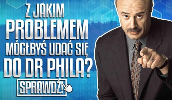 Z jakim problemem mógłbyś udać się do Dr Phila?