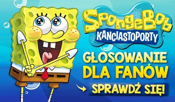 Głosowanie dla fanów Spongeboba Kanciastoportego!