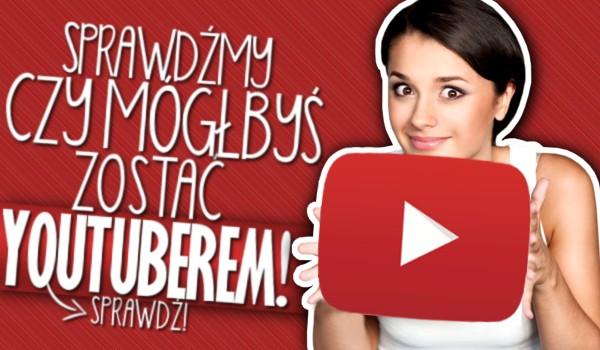 Sprawdźmy, czy mógłbyś zostać YouTuberem!