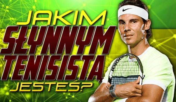 Jakim słynnym tenisistą jesteś?