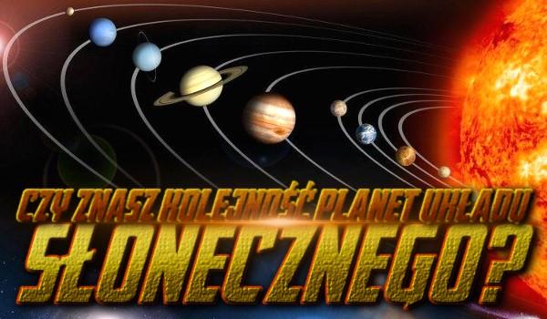 Rozpoznasz kolejność planet Układu Słonecznego?