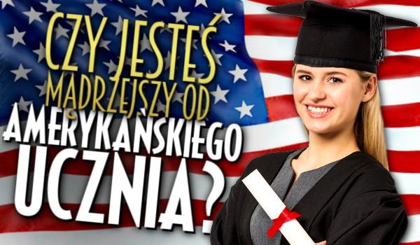 Czy jesteś mądrzejszy od amerykańskiego ucznia?