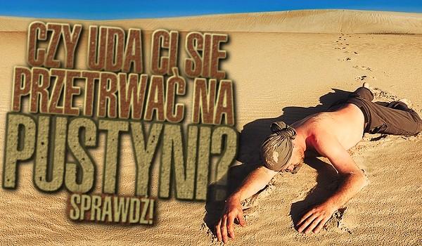 Czy przetrwasz na pustyni?