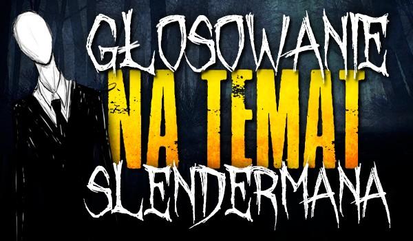 Głosowanie na temat Slendermana!
