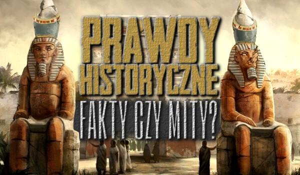 Fakt czy mit? Prawdy historyczne.