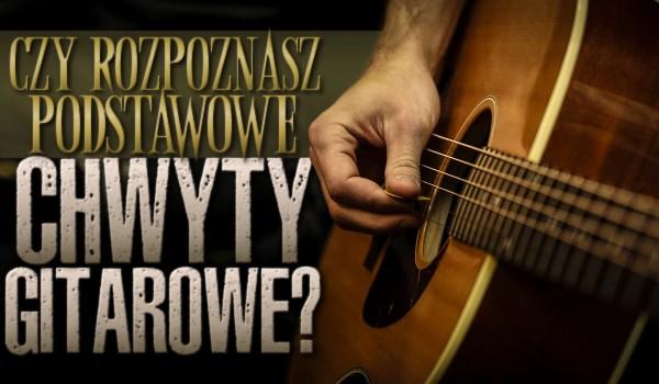 Rozpoznasz podstawowe chwyty gitarowe?