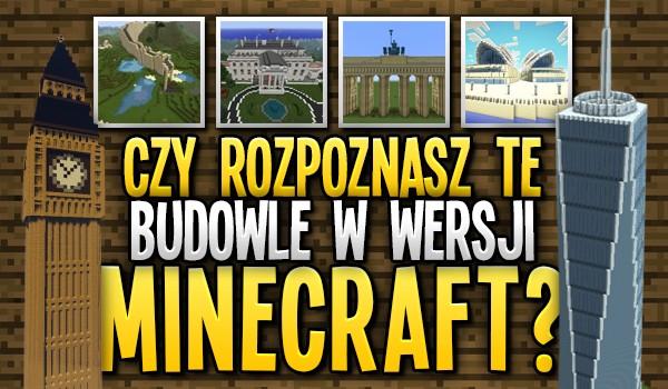 """Rozpoznasz te budowle w wersji """"Minecraft""""?"""