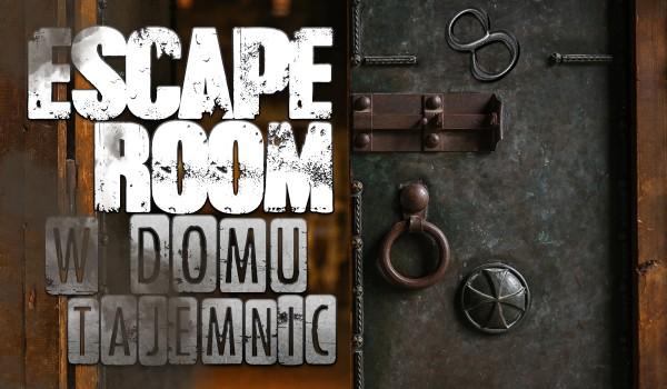 Escape room w Domu Tajemnic.