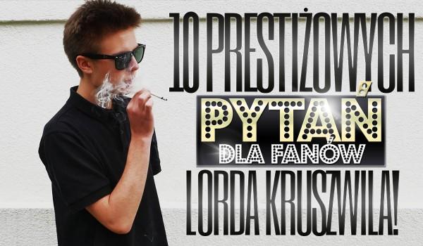 10 prestiżowych pytań dla fanów Lorda Kruszwila!