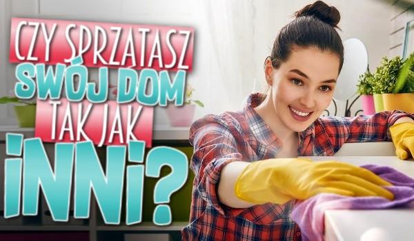 Czy sprzątasz swój dom tak jak inni?