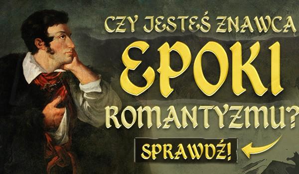 Czy jesteś znawcą epoki romantyzmu?