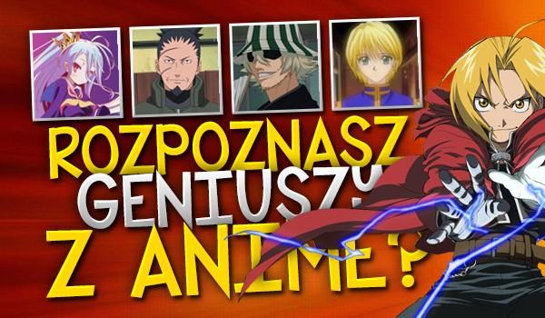 Rozpoznasz geniuszy z anime?