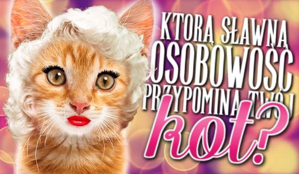 Którą sławną osobowość przypomina Twój kot?