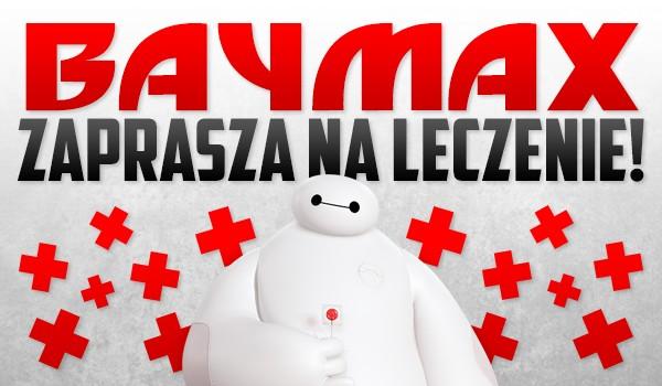 Baymax zaprasza na leczenie!