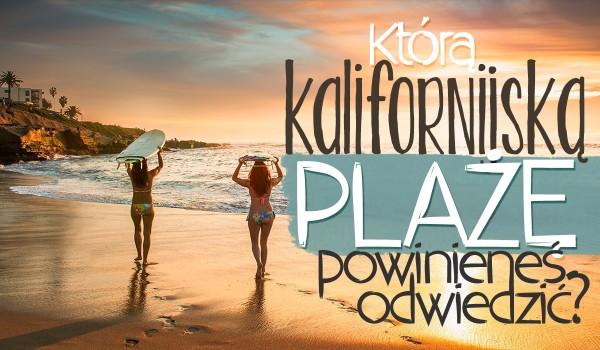 Jaką kalifornijską plażę powinieneś odwiedzić?
