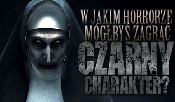 W którym horrorze mógłbyś zagrać jako czarny charakter?