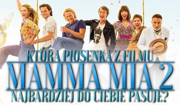 Która piosenka z filmu Mamma Mia 2 najbardziej do Ciebie pasuje?