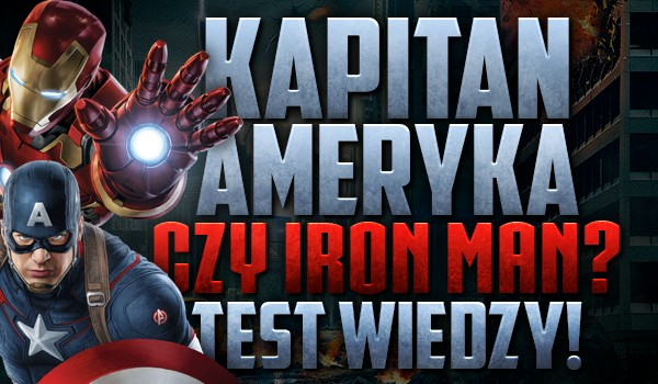 Kapitan Ameryka czy Iron Man? Test wiedzy!
