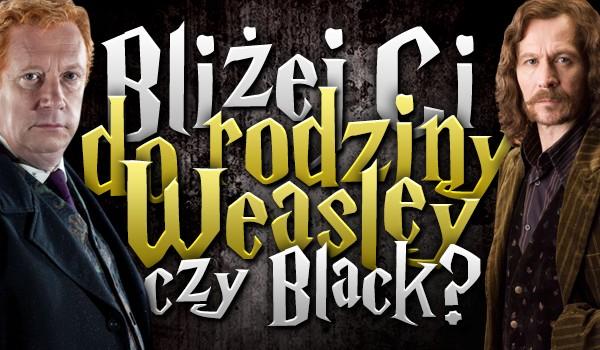 Bliżej Ci do rodziny Weasley czy Black?