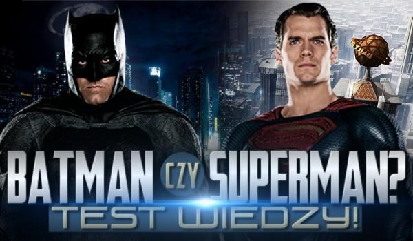 Batman czy Superman? Test wiedzy!