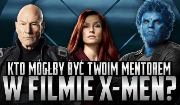 """Kto mógłby być Twoim mentorem w filmie """"X-Men""""?"""