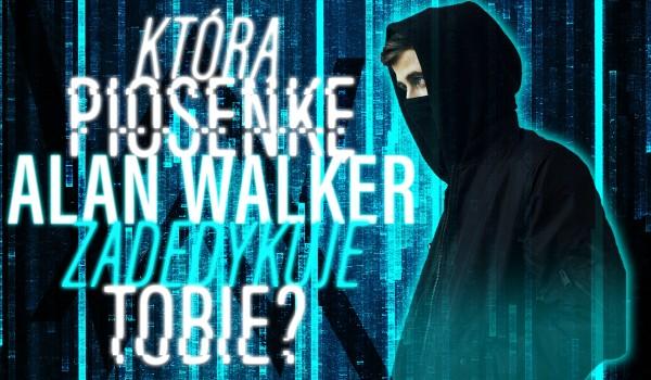 Którą piosenkę Alan Walker zadedykuje Tobie?