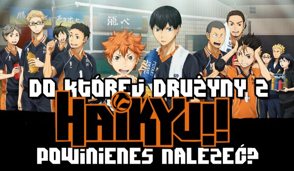 """Do której drużyny z anime """"Haikyuu!!"""" powinieneś należeć?"""