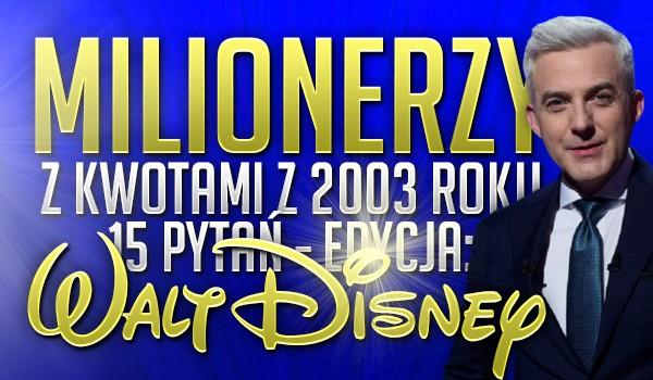 Milionerzy z kwotami 2003 roku, czyli 15 pytań! Edycja – Walt Disney