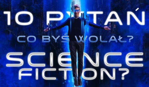 """10 pytań z serii """"Co byś wolał?"""" – science fiction."""
