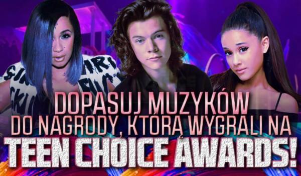 Dopasuj muzyków do nagrody, którą wygrali na Teen Choice Awards 2018!
