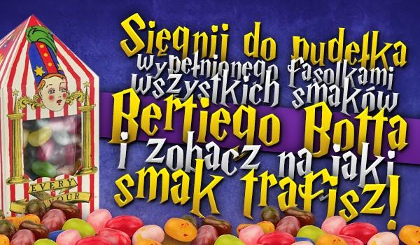 Sięgnij do pudełka wypełnionego fasolkami wszystkich smaków Bertiego Botta i zobacz, na jaki smak trafisz!
