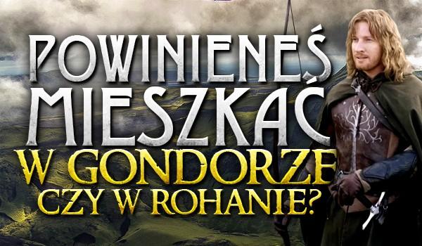 Powinieneś zamieszkać w Gondorze czy w Rohanie?