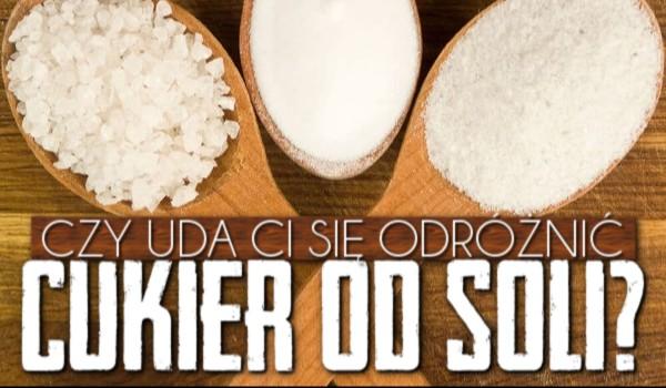 Uda Ci się odróżnić cukier od soli?