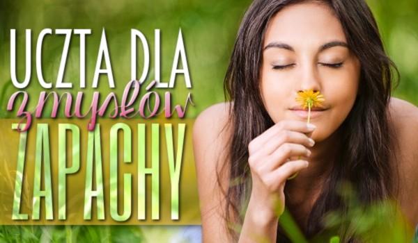 Uczta dla zmysłów #1 – Zapachy